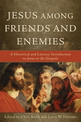 Jesus among Friends and Enemies - A Historical and Literary Introduction to Jesus in the Gospels ebook by