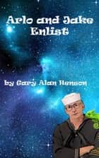 Arlo and Jake Enlist ebook by Gary Henson