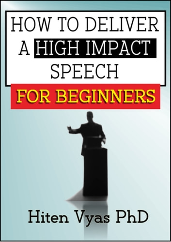 How to Deliver a High Impact Speech for Beginners ebook by Hiten Vyas