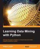 Learning Data Mining with Python ebook by Robert Layton