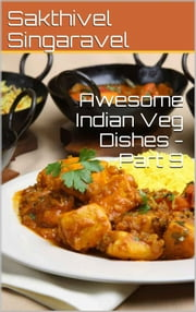 Awesome Indian Veg Dishes - Part 9 ebook by Sakthivel Singaravel