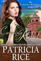Carolina Rebel (The Carolina Magnolia Series, Book 4) ebook by Patricia Rice