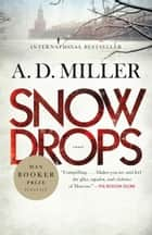 Snowdrops - A Novel ebook by A.D. Miller