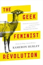 The Geek Feminist Revolution eBook von Kameron Hurley