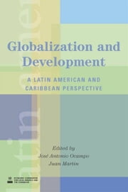 Globalization And Development: A Latin American And Caribbean Perspective ebook by Ocampo Jose Antonio; Martin Juan