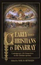 Early Christians In Disarray - Contemporary LDS Perspectives on the Christian Apostasy ebook by Reynolds, Noel B.