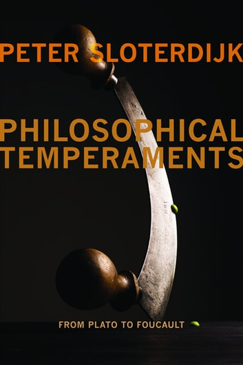Philosophical Temperaments - From Plato to Foucault ebook by Peter Sloterdijk