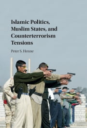 Islamic Politics, Muslim States, and Counterterrorism Tensions ebook by Peter Henne