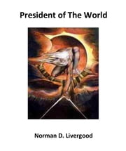President of the World ebook by Norman D. Livergood