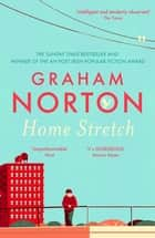 Home Stretch - THE SUNDAY TIMES BESTSELLER & WINNER OF THE AN POST IRISH POPULAR FICTION AWARD ebook by