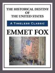 The Historical Destiny of the United States ebook by Emmet Fox