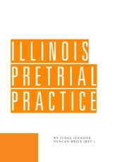 Illinois Pretrial Practice ebook by Jennifer Duncan-Brice