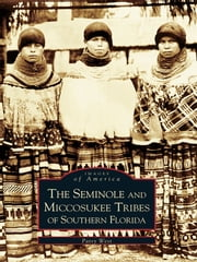 The Seminole and Miccosukee Tribes of Southern Florida ebook by Patsy West