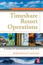 Timeshare Resort Operations ebook by Randall Upchurch, Conrad Lashley