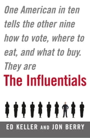 The Influentials - One American in Ten Tells the Other Nine How to Vote, Where to Eat, and What to Buy ebook by Edward Keller,Jonathan Berry