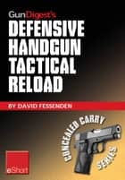 Gun Digest's Defensive Handgun Tactical Reload eShort ebook by David Fessenden