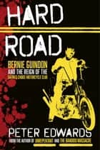 Hard Road - Bernie Guindon and the Reign of the Satan's Choice Motorcycle Club ebook by Peter Edwards