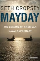 Mayday: The Decline of American Naval Supremacy ebook by Seth Cropsey