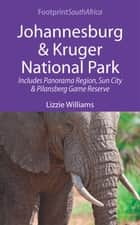 Johannesburg & Kruger National Park: Includes Panorama Region, Sun City and Pilansberg Game Reserve ebook by Lizzie Williams