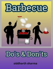 Barbecue - Do`s & Don`ts ebook by Siddharth Sharma