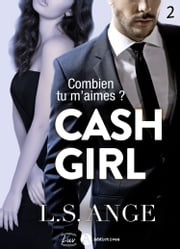 Cash girl - Combien... tu m'aimes ? Vol. 2 ebook by L.S. Ange