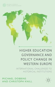 Higher Education Governance and Policy Change in Western Europe - International Challenges to Historical Institutions ebook by Michael Dobbins,Christoph Knill