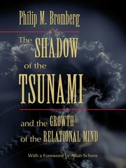 The Shadow of the Tsunami - and the Growth of the Relational Mind ebook by Philip M. Bromberg