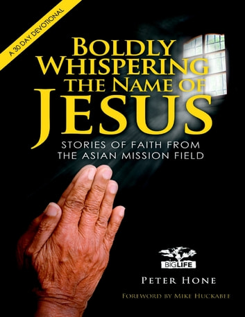Boldly Whispering the Name of Jesus: Stories of Faith from the Asian Mission Field: a 30 Day Devotional ebook by Peter Hone