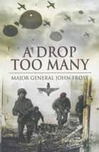 A Drop Too Many ebook by Major General John Frost