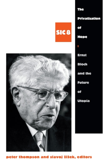 The Privatization of Hope - Ernst Bloch and the Future of Utopia, SIC 8 ebook by