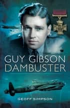 Guy Gibson - Dambuster ebook by Geoff Simpson