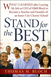 Stand for the Best - What I Learned after Leaving My Job as CEO of H&R Block to Become a Teacher and Founder of an Inner-City Charter School ebook by Thomas M. Bloch