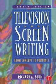 Television and Screen Writing - From Concept to Contract ebook by Richard A Blum