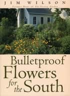 Bulletproof Flowers for the South ebook by Jim Wilson