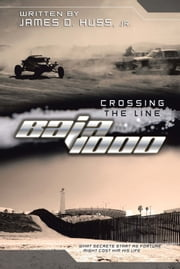 Crossing the Line Baja 1000 - what secrets starts as fortune might cost him his life ebook by James D Huss jr