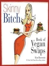 Skinny Bitch Book of Vegan Swaps ebook by Kim Barnouin