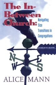 The In-Between Church - Navigating Size Transitions in Congregations ebook by Alice Mann