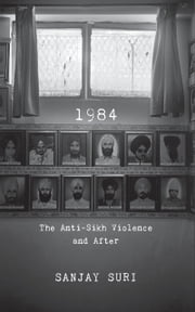 1984: The Anti-Sikh Riots and After ebook by Sanjay Suri