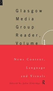 The Glasgow Media Group Reader, Vol. I - News Content, Langauge and Visuals ebook by John Eldridge