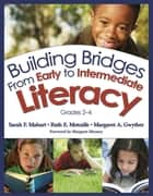 Building Bridges From Early to Intermediate Literacy, Grades 2-4 ebook by Sarah F. Mahurt, Ruth E. Metcalfe, Margaret Ann Gwyther