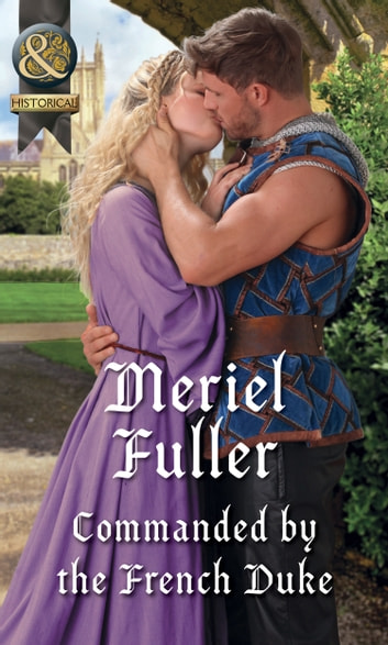 Commanded By The French Duke (Mills & Boon Historical) eBook by Meriel Fuller