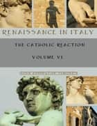 Renaissance in Italy : The Catholic Reaction, Volumes VI (Illustrated) ebook by John Addington Symonds