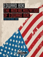 The Americanization of Edward Bok ebook by Edward Bok