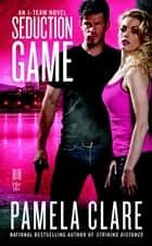Seduction Game - An I-Team Novel ebook by Pamela Clare