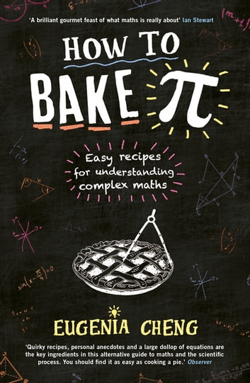 How to Bake Pi - Easy recipes for understanding complex maths ebook by Eugenia Cheng