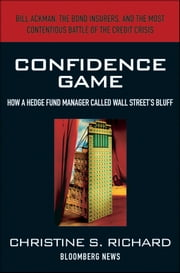 Confidence Game - How Hedge Fund Manager Bill Ackman Called Wall Street's Bluff ebook by Christine S. Richard
