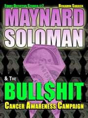 Maynard Soloman & the Bull$hit Cancer Awareness Campaign (Funny Detective Stories #7) ebook by Benjamin Sobieck