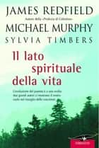 Il lato spirituale della vita ebook by James Redfield, Sylvia Timbers, Michael Murphy