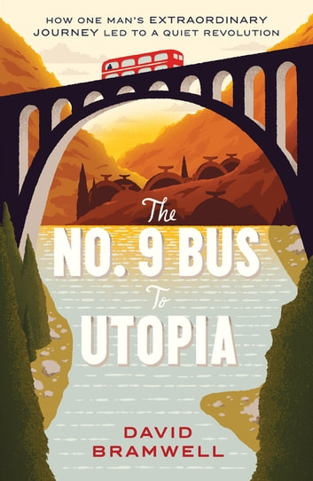 The No.9 Bus to Utopia - How one man's extraordinary journey led to a quiet revolution eBook by David Bramwell