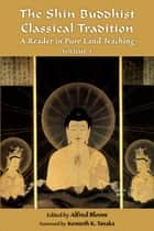 The Shin Buddhist Classical Tradition ebook by Alfred Bloom,Kenneth K. Tanaka